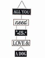 ALL YOU NEED IS LOVE AND A DOG' HANGING METAL SIGN
